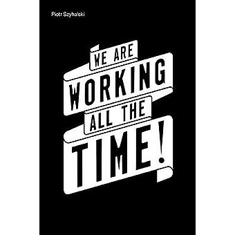 Piotr Szyhalski We Are Working All the Time