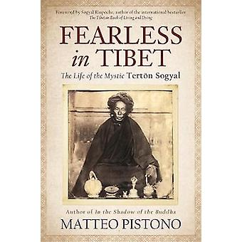 Fearless in Tibet  The Life of Mystic Tertoen Sogyal by Matteo Pistono