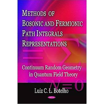 Methods of Bosonic amp Fermionic Path Integrals Representations  Continuum Random Geometry in Quantum Field Theory by Luiz C L Botelho