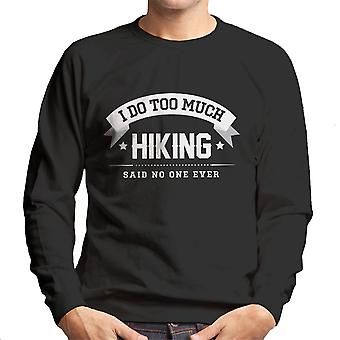 I Do Too Much Hiking Said No One Ever Men's Sweatshirt
