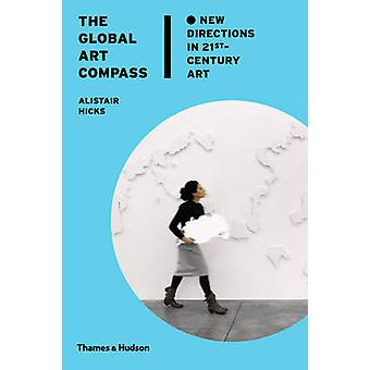 The Global Art Compass - New Directions in 21st-Century Art by Alistai