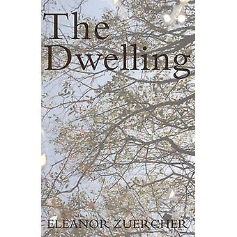 The Dwelling by Eleanor Zuercher - 9781785890598 Book