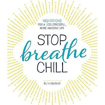 Stop. Breathe. Chill. - Meditations for a Less Stressful - More Awesom