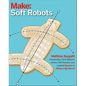 Soft Robots - Paper - Silicone - Cloth - and Rubber Bots for All Ages