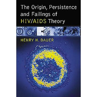 The Origin - Persistence and Failings of HIV/AIDS Theory by Henry H.