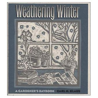 Weathering Winter: A Gardener's Daybook