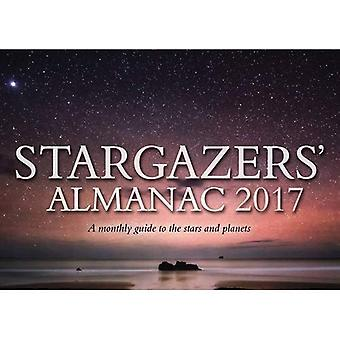 Stargazers' Almanac: A Monthly Guide to the Stars and Planets 2017