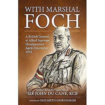 Med marskalk Foch: En brittisk General allierade Supreme Headquarters April-november 1918