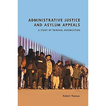 Administrative Justice and Asylum Appeals by Thomas & Robert