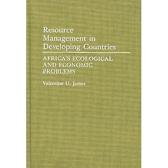 Resource Management in Developing Countries Africas Ecological and Economic Problems by James & Valentine U.