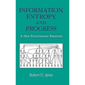 Information Entropy and Progress  A New Evolutionary Paradigm by Ayres & Robert U.