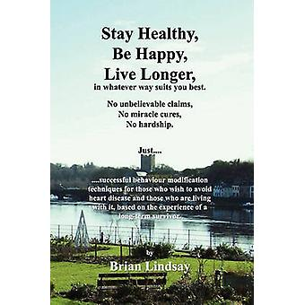 Stay Healthy Be Happy Live Longer in Whatever Way Suits You Best. by Lindsay & Brian