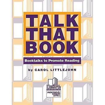 Talk that Book Booktalks to Promote Reading by Littlejohn & Carol