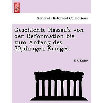 Geschichte Nassaus von der Reformation Bis Zum Anfang des 30jahrigen Krieges. von Keller & E F.