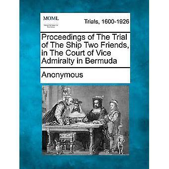 Afvikling af retssagen mod skibet to venner i retten af Vice Admiralitetet i Bermuda af anonym