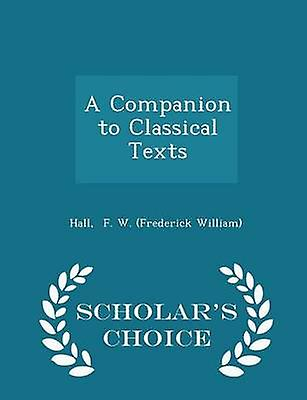 A Companion to Classical Texts  Scholars Choice Edition by F. W. Frederick William & Hall