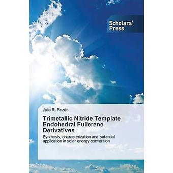 Trimetallic Nitride Template Endohedral Fullerene Derivatives by Pinzon Julio R.
