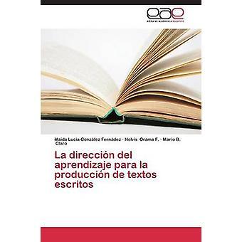 La direccin del aprendizaje para la produccin de textos escritos by Gonzlez Ferndez Maida Lucia