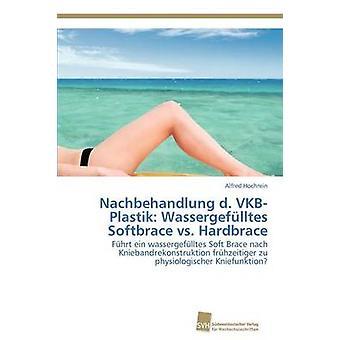 Nachbehandlung d. VKBPlastik Wassergeflltes Softbrace vs. Hardbrace by Hochrein Alfred