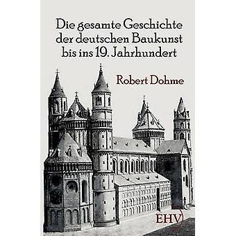 Die gesamte Geschichte der deutschen Baukunst bis ins 19. Jahrhundert par Dohme & Robert