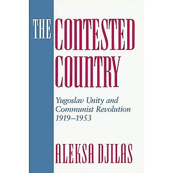 The Contested Country : Yugoslav Unity and Communist Revolution, 1919-1953