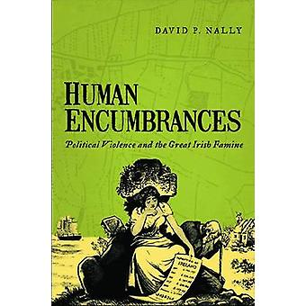 Human Encumbrances - Political Violence and the Great Irish Famine by