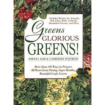 Greens Glorious Greens - More Than 140 Ways to Prepare All Those Great