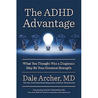 The ADHD Advantage - What You Thought Was a Diagnosis May Be Your Grea