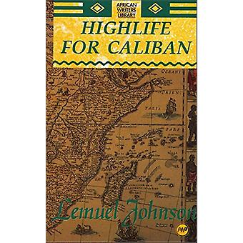 Highlife For Caliban - The Sierra Leone Trilogy by Lemuel A. Johnson -