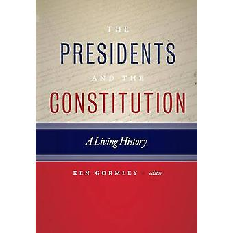 The Presidents and the Constitution - A Living History by Ken Gormley