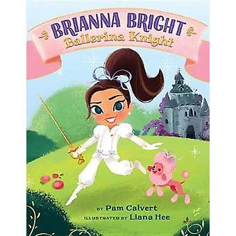 Brianna Bright - Ballerina Knight by Pam Calvert - 9781503951013 Book