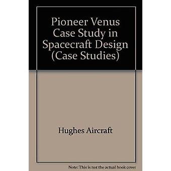 Pioneer Venus Case Study in Spacecraft Design by Hughes Aircraft - H