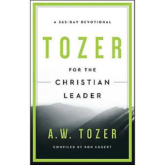 Tozer for the Christian Leader - A 365-Day Devotional by A W Tozer - R