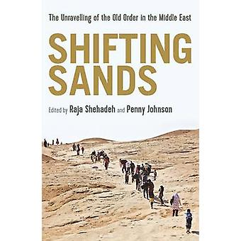 Shifting Sands - The Unravelling of the Old Order in the Middle East b
