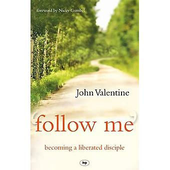 Follow Me - Becoming a Liberated Disciple by John Valentine - 97818447