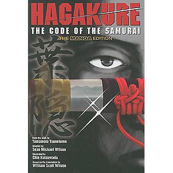 Hagakure - Code of the Samurai (the Manga Edition) by Tsunetomo Yamamo