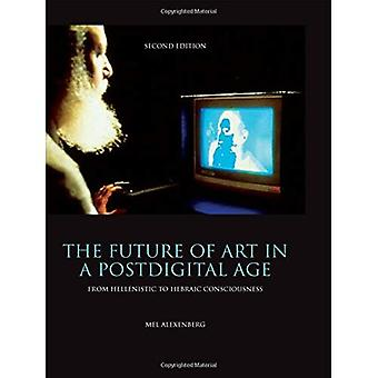 The Future of Art in a Postdigital Age: From Hellenistic to Hebraic Consciousness - Second Edition