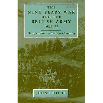 The Nine Years War and the British Army 168897 The Operations in the Low Countries von John Childs