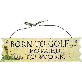 """"""" Geboren om te golfen.. Gedwongen om te werken en te citeren; Teken"""