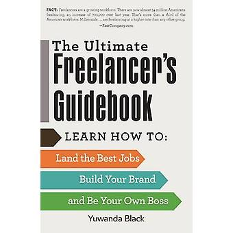 The Ultimate Freelancer's Guidebook - Learn How to Land the Best Jobs