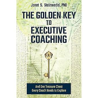 The Golden Key to Executive Coaching...and One Treasure Chest Every Coach Needs to Explore by Steinwedel & Janet S.