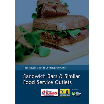 Sandwich bars and similar food service outlets  food industry guide to good hygiene practice by Food Hygiene Working Group