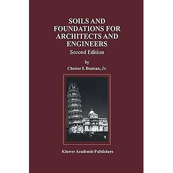 Soils and Foundations for Architects and Engineers by Edited by Chester I Duncan