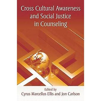 Cross Cultural Awareness and Social Justice in Counseling by Cyrus Marcellus Ellis & Jon Carlson