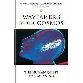 Wayfarers in the Cosmos - The Human Quest for Meaning by George V. Coy