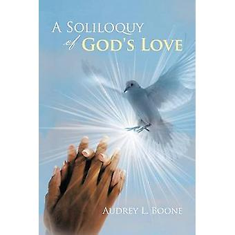 A Soliloquy of Gods Love by Boone & Audrey L.