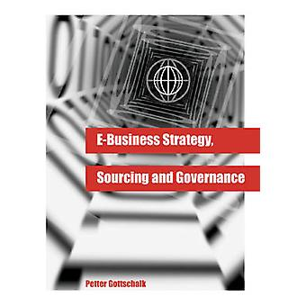 EBusiness Strategy Sourcing and Governance by Gottschalk & Petter