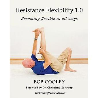 Resistance Flexibility 1.0 Becoming flexible in all ways by Cooley & Bob