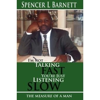 Im Not Talking Fast Youre Just Listening Slow by Barnett & Spencer L.