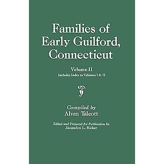 Families of Early Guilford Connecticut. One Volume Bound in Two. Volume II. Includes Index to Volumes I  II by Talcott & Alvan